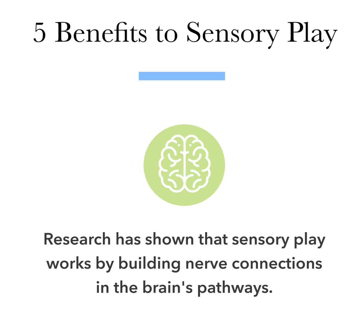 Research has shown that sensory play works by building nerve connections in the brain's pathways.